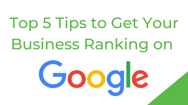 top 5 tips to get your business ranking on Google