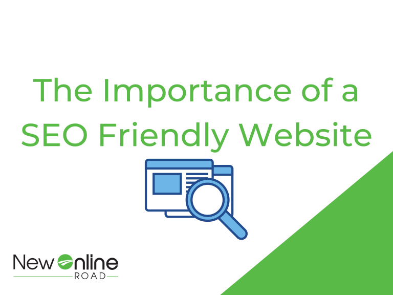 the importance of an seo friendly website new online road digital marketing agency