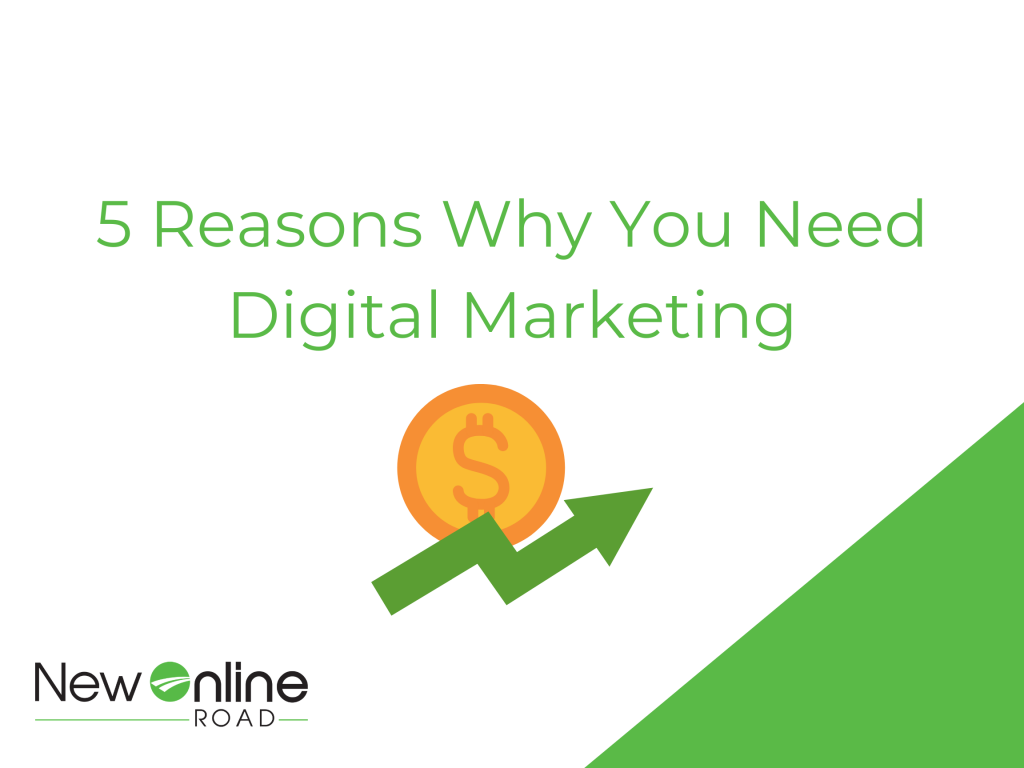 5 reasons why you need digital marketing