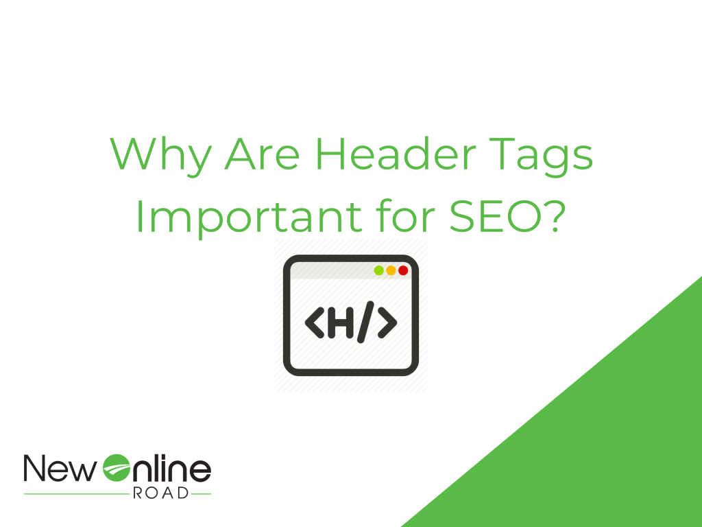 Why are header tags HTML important for SEO? | new online road